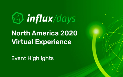 Event Highlights: InfluxDays North America 2020 Virtual Experience